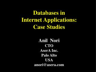 Databases in  Internet Applications: Case Studies Anil  Nori CTO AserA Inc. Palo Alto USA anori@asera.com