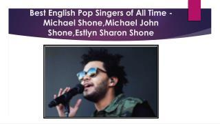 Best English Pop Singers of All Time in UK - Michael Shone,Michael John Shone,Estlyn Sharon Shone,Michael Shone Singapor