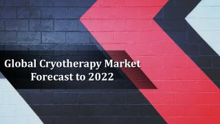 Global Cryotherapy Market is projected to reach USD 274.8 million by 2022 at a growth rate of 8.8%