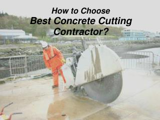 How to Choose Best Concrete Cutting Contractor