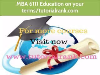 MBA 6111 Education on your terms-tutorialrank.com
