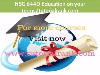 NSG 6440 Education on your terms-tutorialrank.com