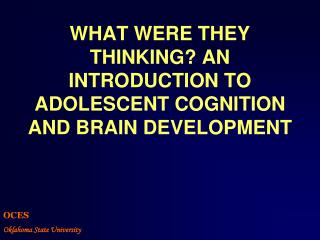 WHAT WERE THEY THINKING? AN INTRODUCTION TO ADOLESCENT COGNITION AND BRAIN DEVELOPMENT