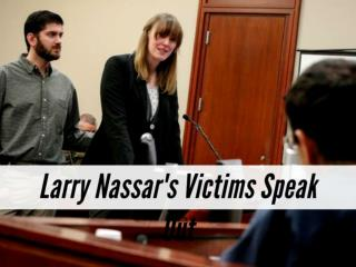Larry Nassar: Disgraced sports doctor's victims speak out