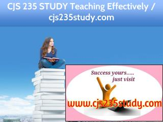 CJS 235 STUDY Teaching Effectively /  cjs235study.com