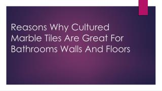 Reasons Why Cultured Marble Tiles Are Great For Bathrooms Walls And Floors