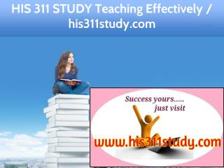 HIS 311 STUDY Teaching Effectively / his311study.com