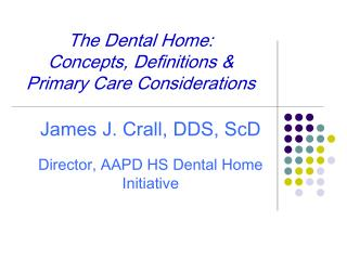The Dental Home:   Concepts, Definitions & Primary Care Considerations
