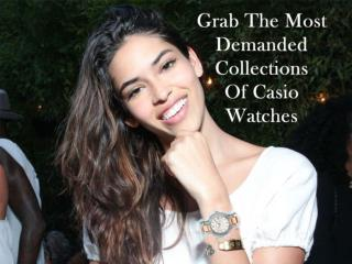 Grab the Most Demanded Collections of Casio Watches