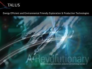 Energy Efficient and Environmental Friendly Exploration & Production Technologies