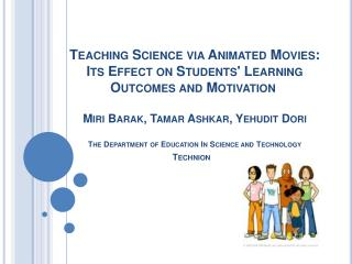 Teaching Science via Animated Movies: Its Effect on Students Learning Outcomes and Motivation    Miri Barak, Tamar Ashka