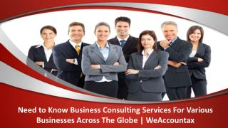 Need to Know Business Consulting Services For Various Businesses Across The Globe | WeAccountax