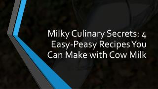 Milky Culinary Secrets : 4 Easy-Peasy Recipes You Can Make with Cow Milk