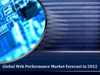 Global Web Performance Market Forecast to 2022