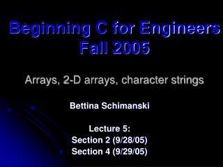 Beginning C for Engineers Fall 2005  Arrays, 2-D arrays, character strings