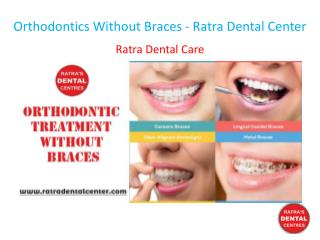 Orthodontics Without Braces - Ratra Dental Center