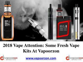 2018 Vape Attention: Some Fresh Vape Kits At Vapoorzon