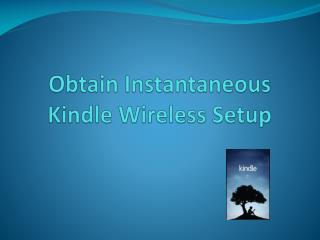 Obtain Instantaneous Kindle Wireless Setup