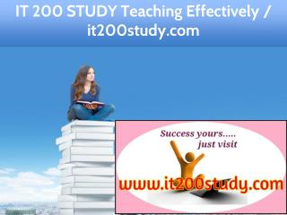 IT 200 STUDY Teaching Effectively / it200study.com