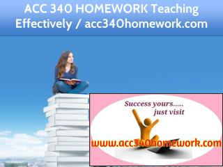 ACC 340 HOMEWORK Teaching Effectively / acc340homework.com