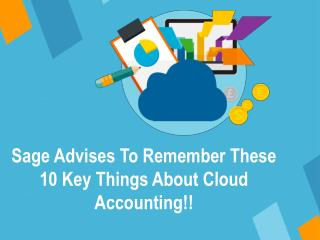 Sage Advises To Remember These 10 Key Things About Cloud Accounting!!