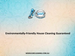 Environmentally-Friendly House Cleaning Guaranteed