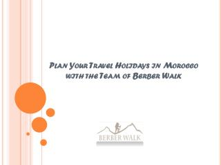 Plan Your Travel Holidays in Morocco with the Team of Berber Walk