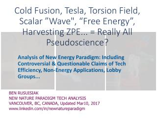 "Cold fusion, Tesla, Scalar wave, Torsion field, ""Free energy"", Zeropoint Energy Extraction..= Really All Pseudo Science?"
