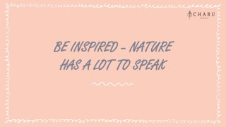 Be Inspired - Nature has a lot to Speak