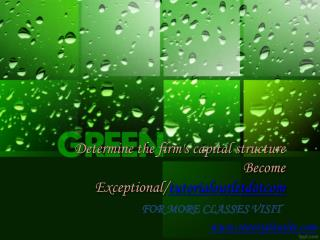 Determine the firm's capital structure Become Exceptional/tutorialoutletdotcom
