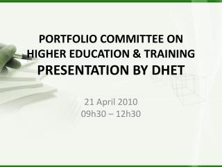 PORTFOLIO COMMITTEE ON HIGHER EDUCATION &  TRAINING PRESENTATION BY DHET