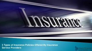 3 Types of Insurance Policies Offered By Insurance Service Providers