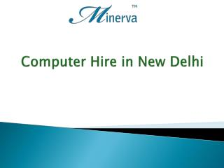 Computer Hire in New Delhi