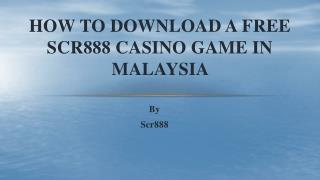 How to Download a Free Scr888 Casino Game in Malaysia