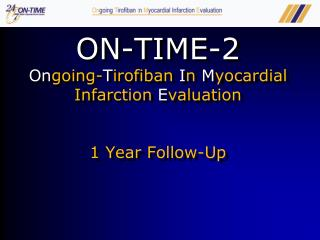 ON-TIME-2 On going- T irofiban  I n  M yocardial Infarction  E valuation 1 Year Follow-Up