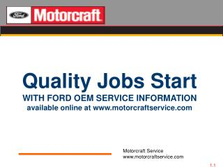 Quality Jobs Start WITH FORD OEM SERVICE INFORMATION available online at motorcraftservice