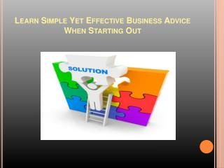 Learn Simple Yet Effective Business Advice When Starting Out