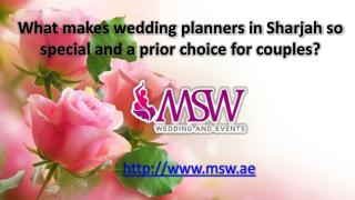 What makes wedding planners in sharjah so special and a prior choice for couples