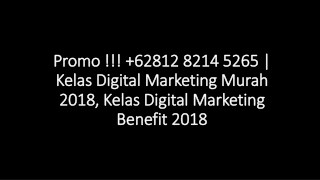Promo !!!  62812 8214 5265 | Kelas Digital Marketing Murah 2018, Kelas Digital Marketing Benefit 2018