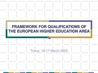 FRAMEWORK FOR QUALIFICATIONS OF THE EUROPEAN HIGHER EDUCATION AREA