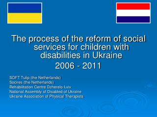 The process of the reform of social services for children with disabilities in Ukraine  2006 - 2011 SOFT Tulip (the Neth