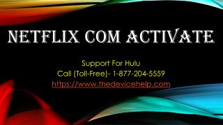 Netflix com activate Help call Toll free 1-877-204-5559