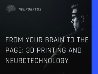 From Your Brain to the Page: 3D Printing and Neurotechnology