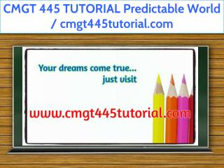 CMGT 445 TUTORIAL Predictable World / cmgt445tutorial.com