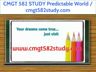 CMGT 582 STUDY Predictable World / cmgt582study.com