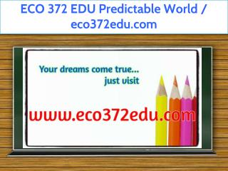 ECO 372 EDU Predictable World / eco372edu.com