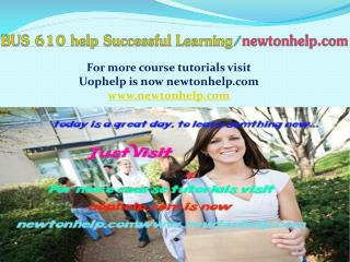 BUS 610 help Successful Learning/newtonhelp.com