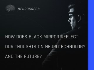 How Does Black Mirror Reflect Our Thoughts on Neurotechnology and the Future?