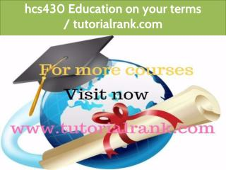 hcs430 Education on your terms/ www.tutorialrank.com