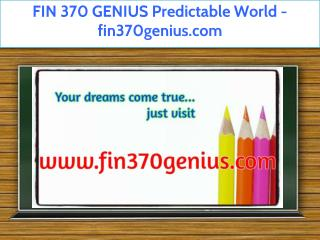 FIN 370 GENIUS Predictable World / fin370genius.com